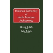 Historical Dictionary of North American Archaeology by Edward B. Jelks