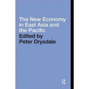The New Economy in East Asia and the Pacific by Peter Drysdale