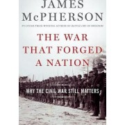 The War That Forged a Nation by George Henry Davis 86 Professor of American History James M McPherson