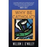 Why be Catholic? by William J. O'Malley
