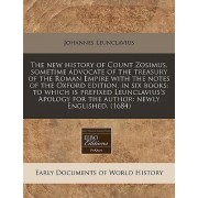 The New History of Count Zosimus, Sometime Advocate of the Treasury of the Roman Empire with the Notes of the Oxford Edition, in Six Books by Johannes Leunclavius