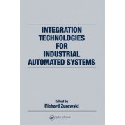 Integration Technologies for Industrial Automated Systems by Richard Zurawski