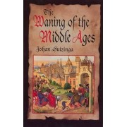 The Waning of the Middle Ages by Johan H. Huizinga