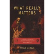 What Really Matters by Arthur Kleinman