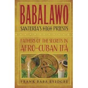 Babalawo, Santeria's High Priests by Frank Baba Eyiogbe