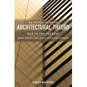An Introduction to Architectural Theory by Harry Francis Mallgrave