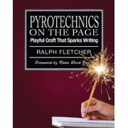 Pyrotechnics on the Page by Ralph Fletcher