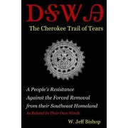 Agatahi: The Cherokee Trail of Tears: A People's Resistance Against the Forced Removal from Their Southeast Homeland as Related