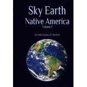 Sky Earth Native America 1: American Indian Rock Art Petroglyphs Pictographs Cave Paintings Earthworks & Mounds as Land Survey & Astronomy