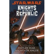 Star Wars - Knights of the Old Republic: Days of Fear, Nights of Anger v. 3 by John Jackson Miller