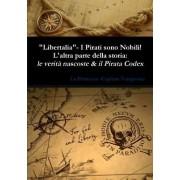 Libertalia: I Pirati Sono Nobili! - L'Altra Parte Della Storia: Le Verita Nascoste & Il Pirata Codex