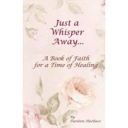 Just a Whisper Away by Darlene Hurbace