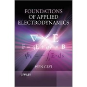 Foundations of Applied Electrodynamics by Geyi Wen
