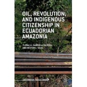 Oil, Revolution, and Indigenous Citizenship in Ecuadorian Amazonia 2016 by Flora Lu