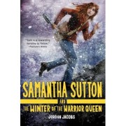 Samantha Sutton and the Winter of the Warrior Queen by Jordan Jacobs
