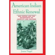 American Indian Ethnic Renewal by Joane Nagel