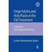 The Origin Myths and Holy Places in the Old Testament: A Study of Aetiological Narratives