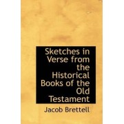 Sketches in Verse from the Historical Books of the Old Testament by Jacob Brettell