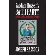 Saddam Hussein's Ba'th Party by Joseph Sassoon
