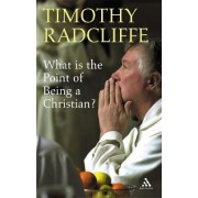 What is the Point of Being a Christian? by Timothy Radcliffe
