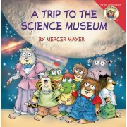 Little Critter: My Trip to the Science Museum by Mercer Mayer