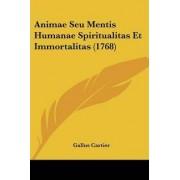 Animae Seu Mentis Humanae Spiritualitas Et Immortalitas (1768) by Gallus Cartier