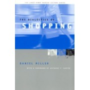 The Dialectics of Shopping by Daniel Miller