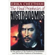 Final Prophecies of Nostradamus by Erika Cheetham