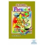 Sa invatam... Formele - Carte de colorat
