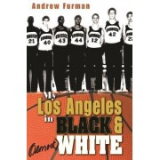 My Los Angeles in Black and (almost) White by Andrew Furman