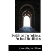 Sketch on the Religious Sects of the Hindus by Horace Hayman Wilson