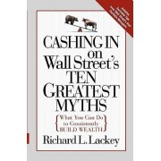 Cashing in on Wall Street's 10 Greatest Myths by Richard Lackey