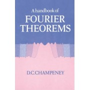 A Handbook of Fourier Theorems by D.C. Champeney
