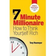 The 7 Minute Millionaire - How to Think Yourself Rich by Tony Neumeyer