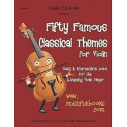 Fifty Famous Classical Themes for Violin by MR Larry E Newman