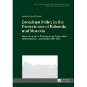 Broadcast Policy in the Protectorate of Bohemia and Moravia: Power Structures, Programming, Cooperation and Defiance at Czech Radio 1939-1945