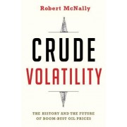 Crude Volatility: The History and the Future of Boom-Bust Oil Prices