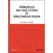 Principles and Case Studies of Simultaneous Design by William L. Luyben