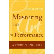 Mastering the Art of Performance by Stewart Gordon