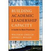 Building Academic Leadership Capacity by Walter H. Gmelch