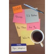 1000 Things I'd Rather Do Than Go to Work