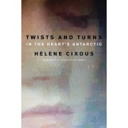 Twists and Turns in the Heart's Antarctic by Helene Cixous