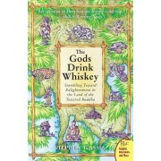 The God's Drink Whiskey: Stumbling Towards Enlightenment In The Land Of The Tattered Buddha by Stephen T. Asma
