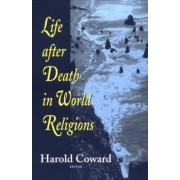 Life After Death in World Religions by Harold G. Coward
