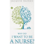 Why Did I Want to be a Nurse? by Jacquie Baines