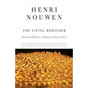 The Living Reminder Service and Prayer in Memory of Jesus Christ by Henri Nouwen