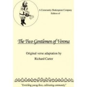 A Community Shakespeare Company Edition of the Two Gentlemen of Verona by Richard Carter