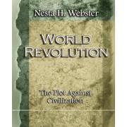 World Revolution the Plot Against Civilization (1921) by Nesta H Webster