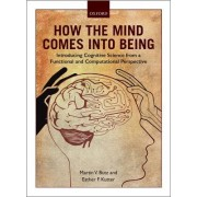 How the Mind Comes Into Being: Introducing Cognitive Science from a Functional and Computational Perspective