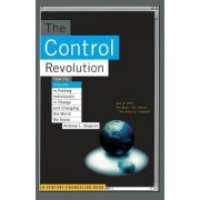 The Control Revolution How The Internet Is Putting Individuals In Charge And Changing The World We Know by Andrew L. Shapiro